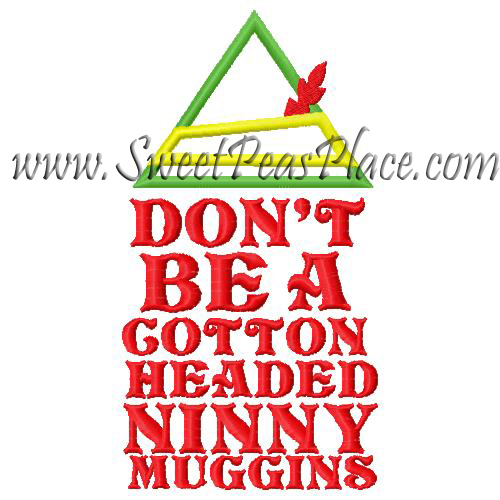 Dont be a cotton headed ninny Applique Embroidery Design