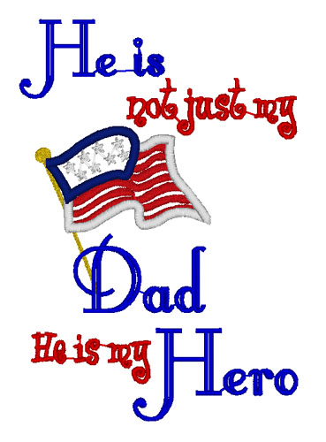 He is not just My Dad My Hero Applique Embroidery Design