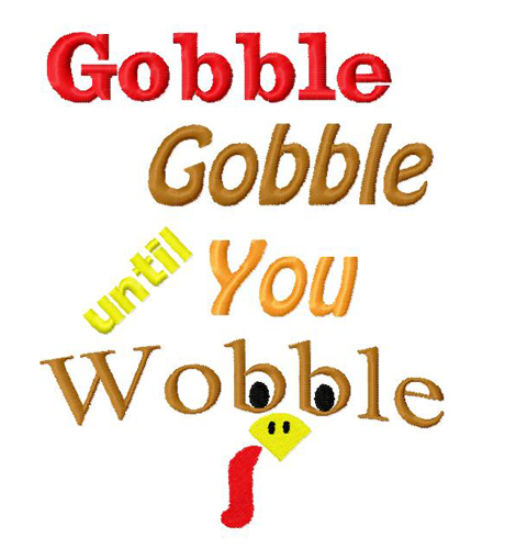 Gobble Gobble Until You Wobble Embroidery Design