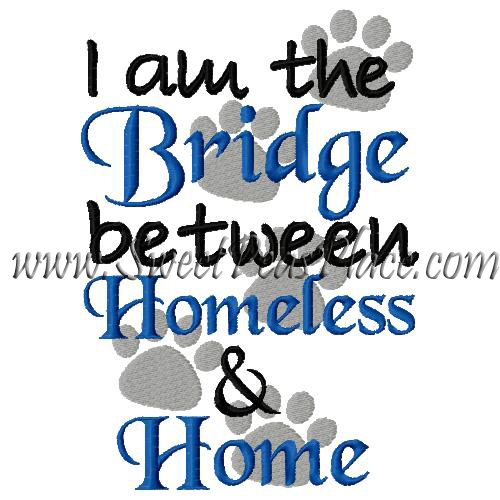 I am the Bridge Between Homeless and Home Foster Animal Embroid