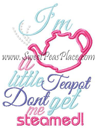 Im a little teapot dont get me steamed Applique Embroidery Desig