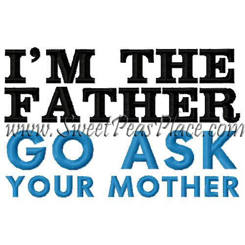 I'm the Father Go ask your mother embroidery Design