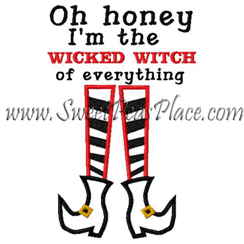Oh Honey I'm the wicked witch of everything Applique Embroidery