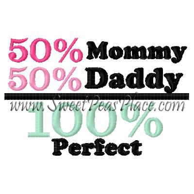 50% Mommy 50% Daddy 100% Perfect Embroidery Design