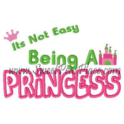 Its not easy being Princess Applique Embroidery Design
