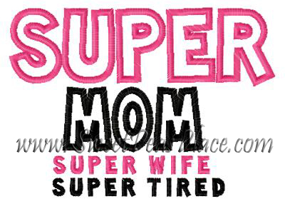 Super Mom Super Wife Super Tired Applique Embroidery Design