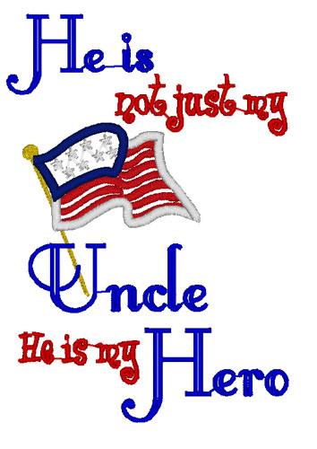 He is Not Just My Uncle he is my Hero Applique Embroidery Design