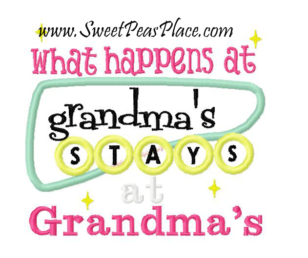 What Happens at Grandma's Stays at Grandma's Applique Embroidery